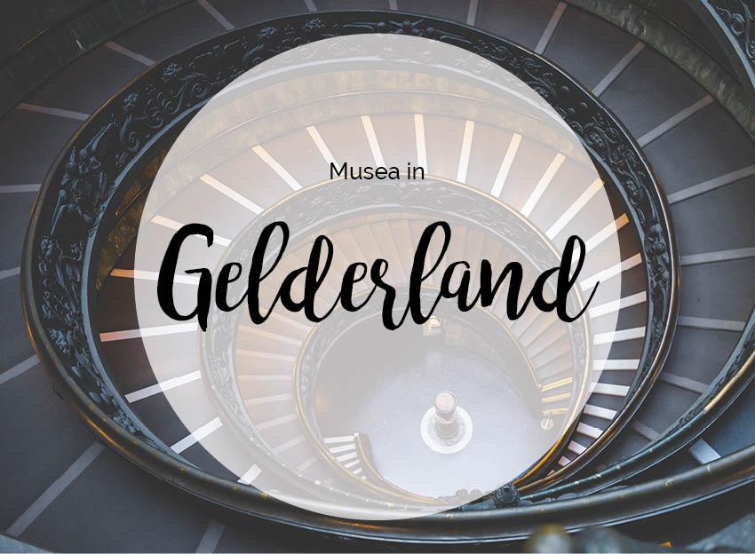 Musea in Gelderland
