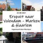 Eropuit naar Volendam - Marken en Haarlem
